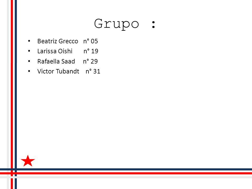 Grupo : Beatriz Grecco n° 05 Larissa Oishi n° 19 Rafaella Saad n° 29 Victor Tubandt n° 31