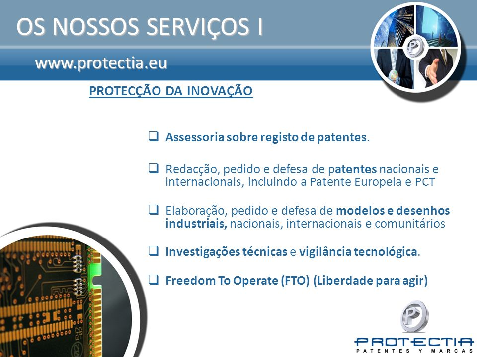 www.protectia.eu OS NOSSOS SERVIÇOS II Estudo de viabilidade das marcas Pedido e renovação de marcas espanholas, internacionais e comunitárias.