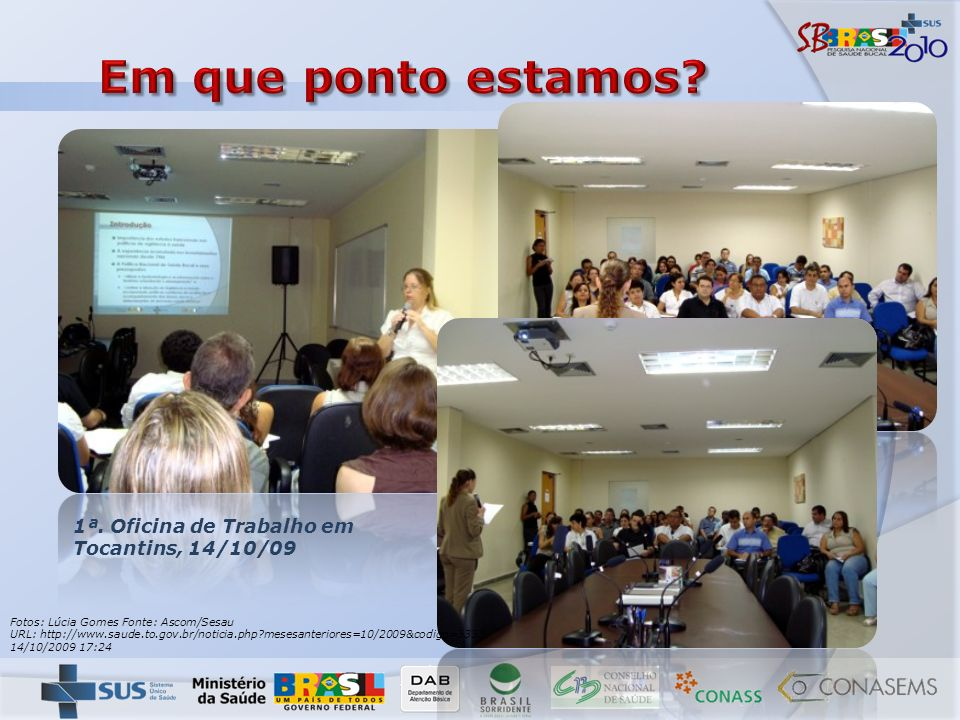 1ª. Oficina de Trabalho em Tocantins, 14/10/09 Fotos: Lúcia Gomes Fonte: Ascom/Sesau URL: http://www.saude.to.gov.br/noticia.php?mesesanteriores=10/20