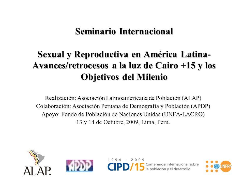 Seminario Internacional Sexual y Reproductiva en América Latina- Avances/retrocesos a la luz de Cairo +15 y los Objetivos del Milenio Realización: Aso