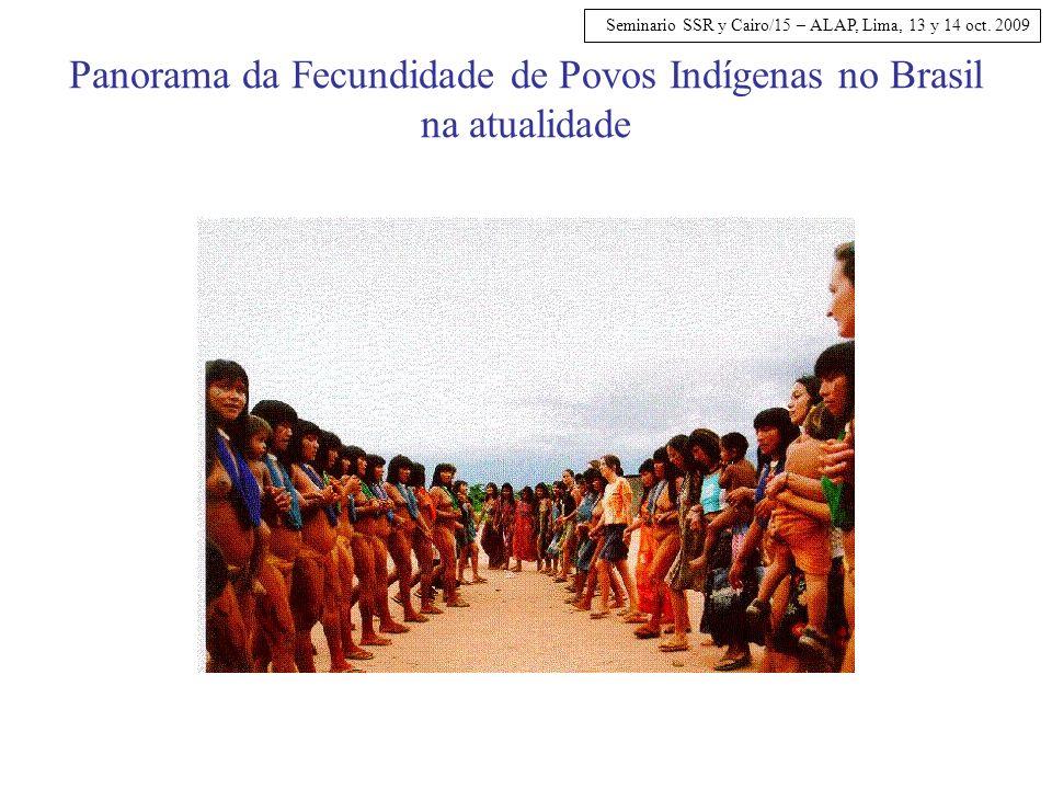 Seminario SSR y Cairo/15 – ALAP, Lima, 13 y 14 oct. 2009 Panorama da Fecundidade de Povos Indígenas no Brasil na atualidade
