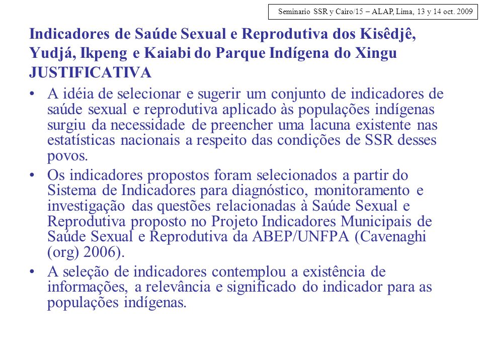Indicadores de Saúde Sexual e Reprodutiva dos Kisêdjê, Yudjá, Ikpeng e Kaiabi do Parque Indígena do Xingu JUSTIFICATIVA A idéia de selecionar e sugeri