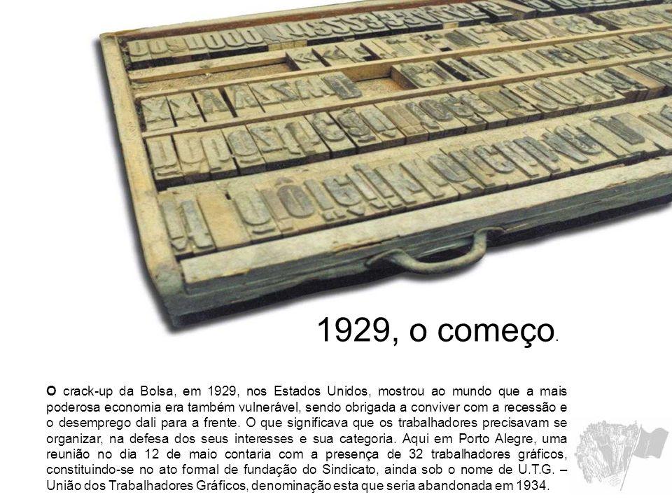 1929, o começo. O crack-up da Bolsa, em 1929, nos Estados Unidos, mostrou ao mundo que a mais poderosa economia era também vulnerável, sendo obrigada