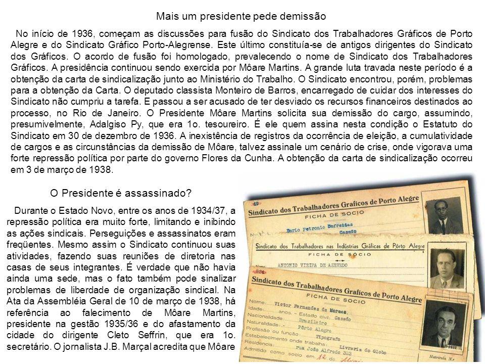 Mais um presidente pede demissão No início de 1936, começam as discussões para fusão do Sindicato dos Trabalhadores Gráficos de Porto Alegre e do Sind