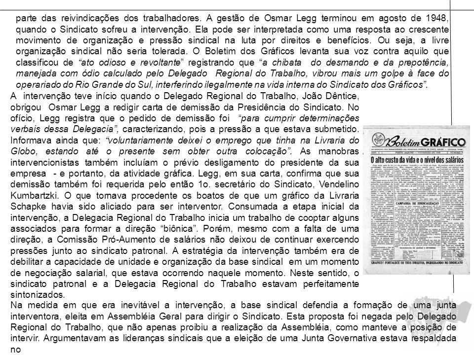 A intervenção teve início quando o Delegado Regional do Trabalho, João Dêntice, obrigou Osmar Legg a redigir carta de demissão da Presidência do Sindi