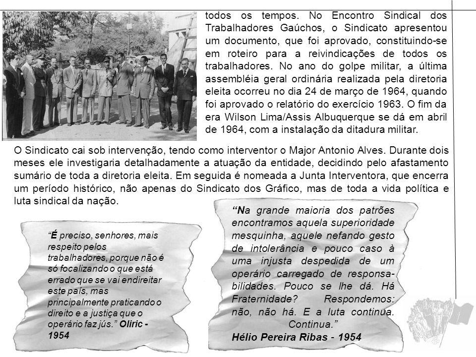 todos os tempos. No Encontro Sindical dos Trabalhadores Gaúchos, o Sindicato apresentou um documento, que foi aprovado, constituindo-se em roteiro par