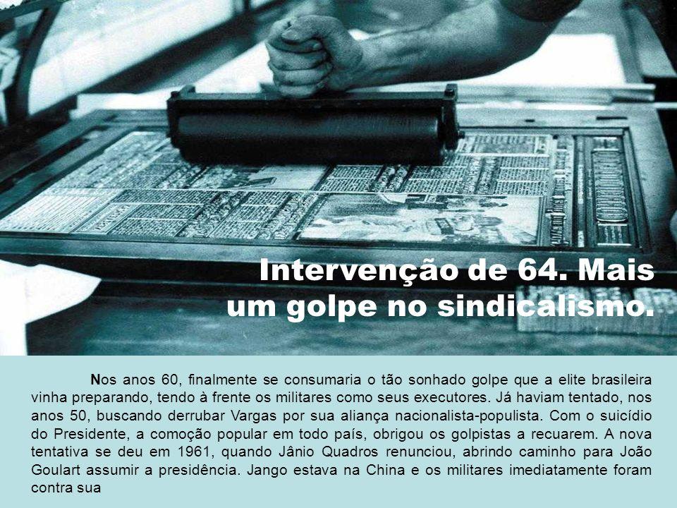 Nos anos 60, finalmente se consumaria o tão sonhado golpe que a elite brasileira vinha preparando, tendo à frente os militares como seus executores. J