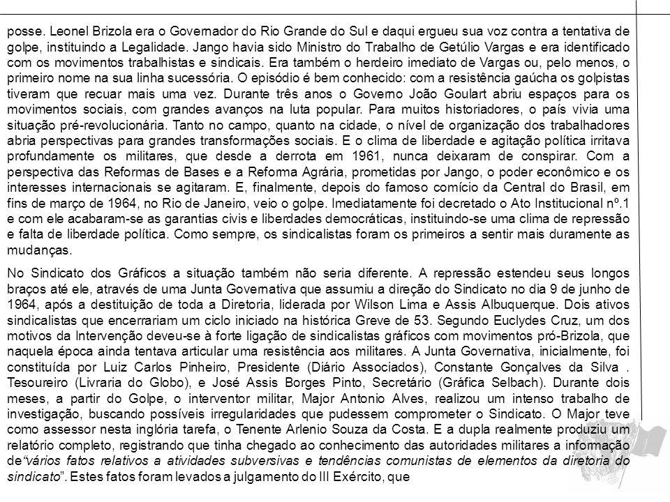 posse. Leonel Brizola era o Governador do Rio Grande do Sul e daqui ergueu sua voz contra a tentativa de golpe, instituindo a Legalidade. Jango havia