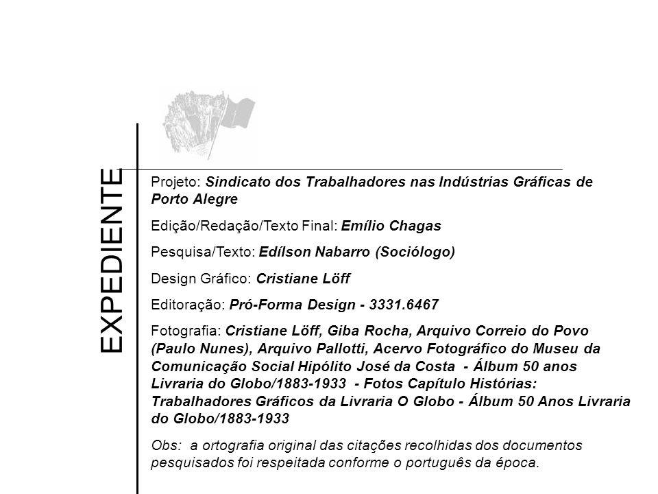Projeto: Sindicato dos Trabalhadores nas Indústrias Gráficas de Porto Alegre Edição/Redação/Texto Final: Emílio Chagas Pesquisa/Texto: Edílson Nabarro