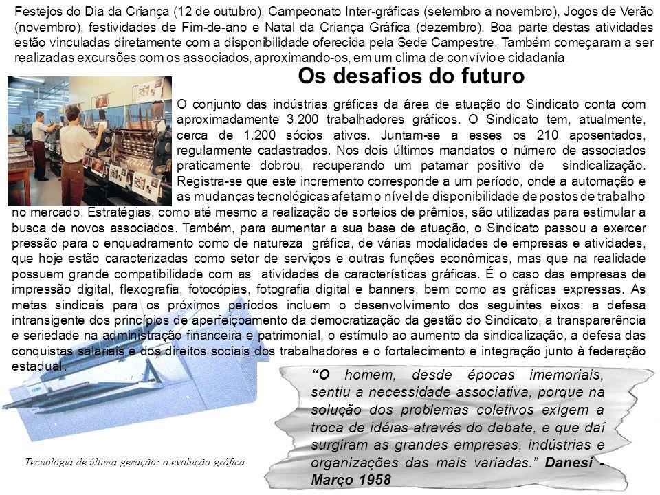 Os desafios do futuro O conjunto das indústrias gráficas da área de atuação do Sindicato conta com aproximadamente 3.200 trabalhadores gráficos. O Sin
