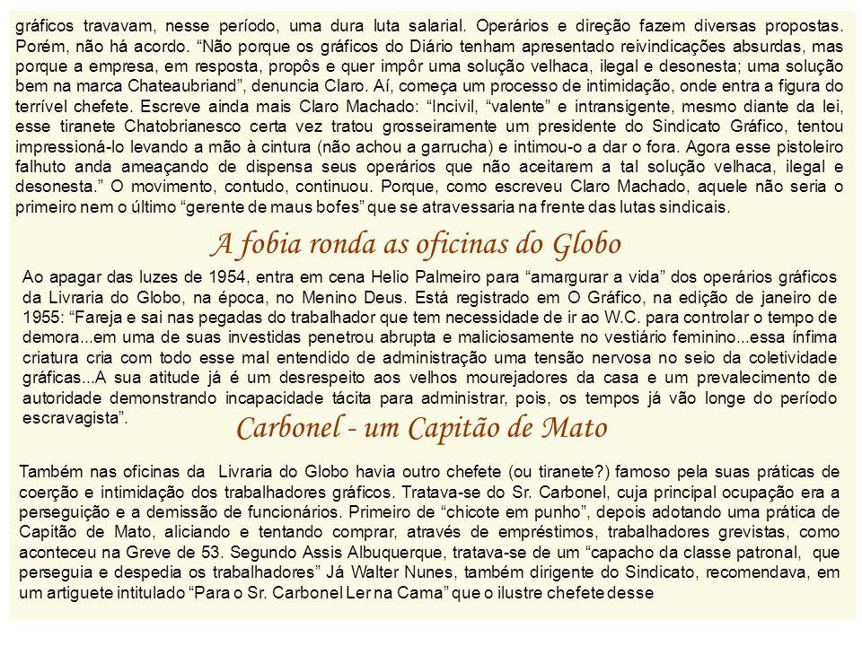Também nas oficinas da Livraria do Globo havia outro chefete (ou tiranete?) famoso pela suas práticas de coerção e intimidação dos trabalhadores gráfi