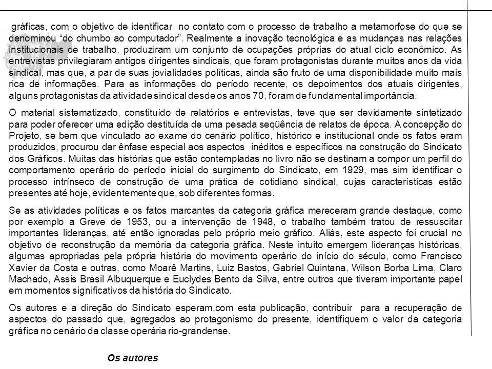próprio Sindicato dos Gráficos tinha uma luta dirigida para as questões nacionais.