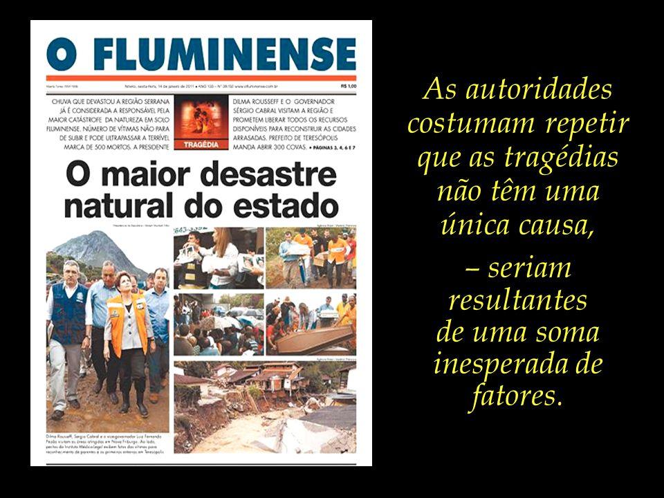 Um colunista do jornal Folha de São Paulo chega a questionar que talvez cinco ministérios não sejam suficientes para cuidar do assunto, e propõe a criação de mais um, o Ministério da Catástrofe.