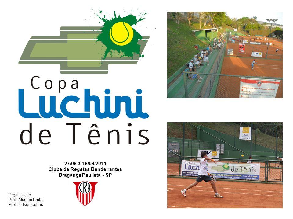 27/08 a 18/09/2011 Clube de Regatas Bandeirantes Bragança Paulista - SP Organização: Prof. Marcos Prata Prof. Edson Cubas