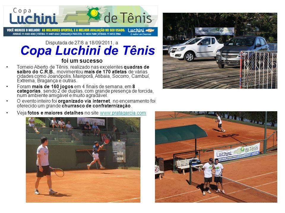 Disputada de 27/8 a 18/09/2011, a Copa Luchini de Tênis foi um sucesso Torneio Aberto de Tênis, realizado nas excelentes quadras de saibro do C.R.B.,