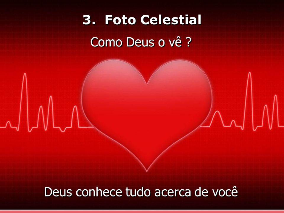 3. Foto Celestial Como Deus o vê ? Deus conhece tudo acerca de você