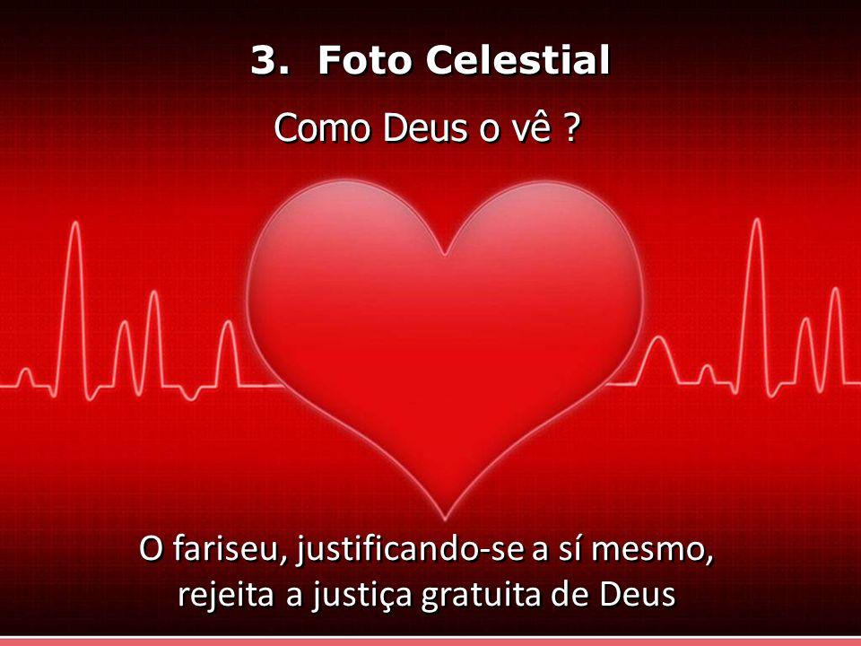 3. Foto Celestial Como Deus o vê ? O fariseu, justificando-se a sí mesmo, rejeita a justiça gratuita de Deus