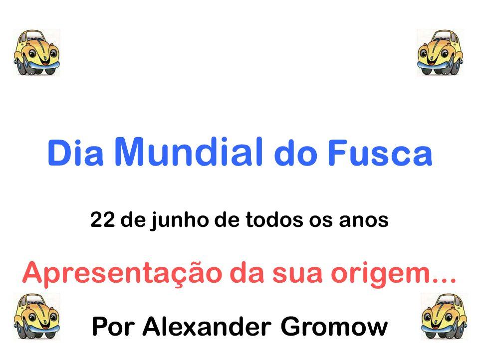 Dia Mundial do Fusca 22 de junho de todos os anos Apresentação da sua origem... Por Alexander Gromow