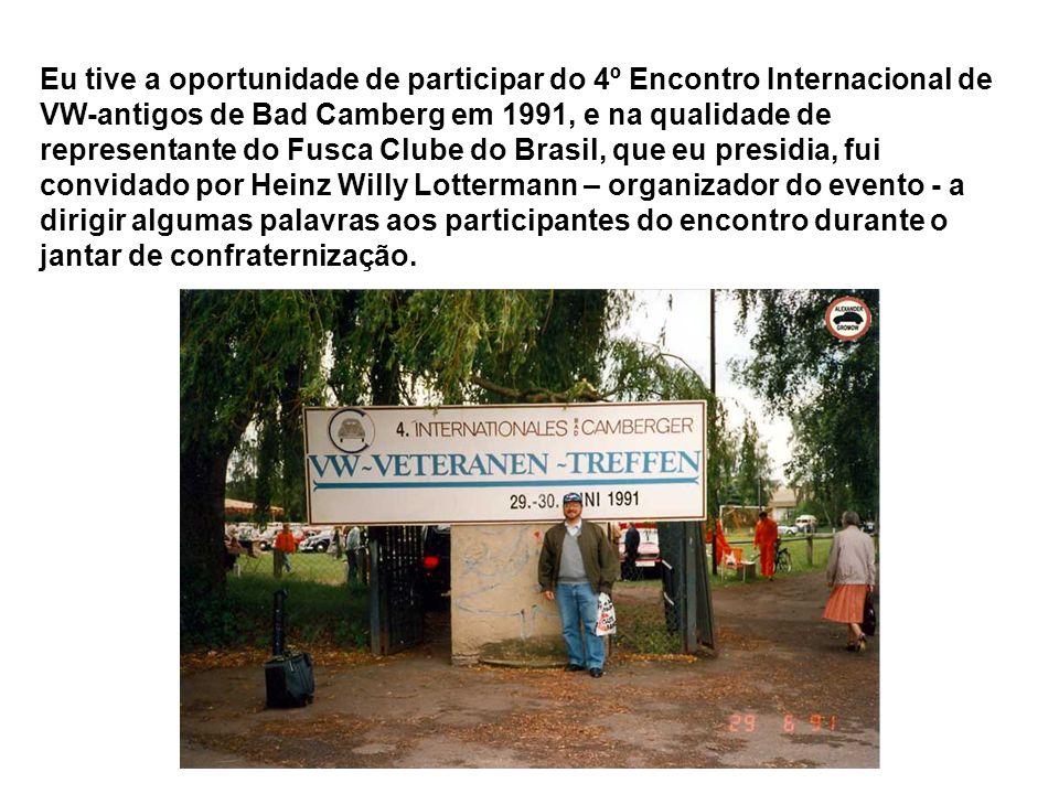 Eu tive a oportunidade de participar do 4º Encontro Internacional de VW-antigos de Bad Camberg em 1991, e na qualidade de representante do Fusca Clube