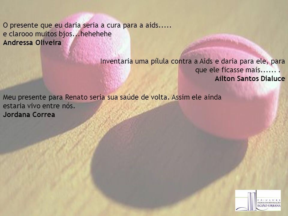 O presente que eu daria seria a cura para a aids.....