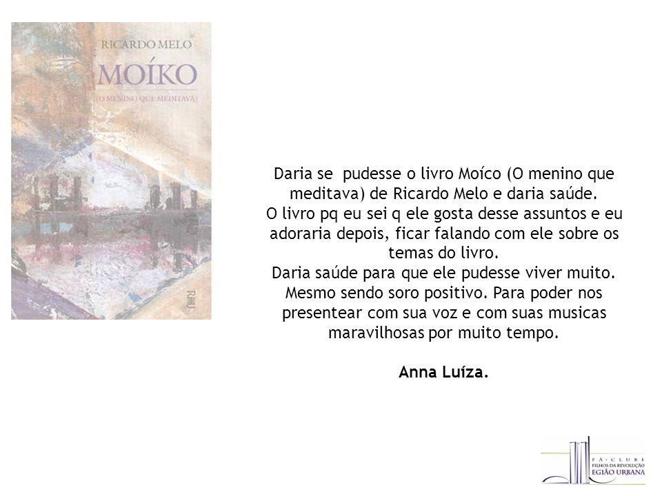 Daria se pudesse o livro Moíco (O menino que meditava) de Ricardo Melo e daria saúde.