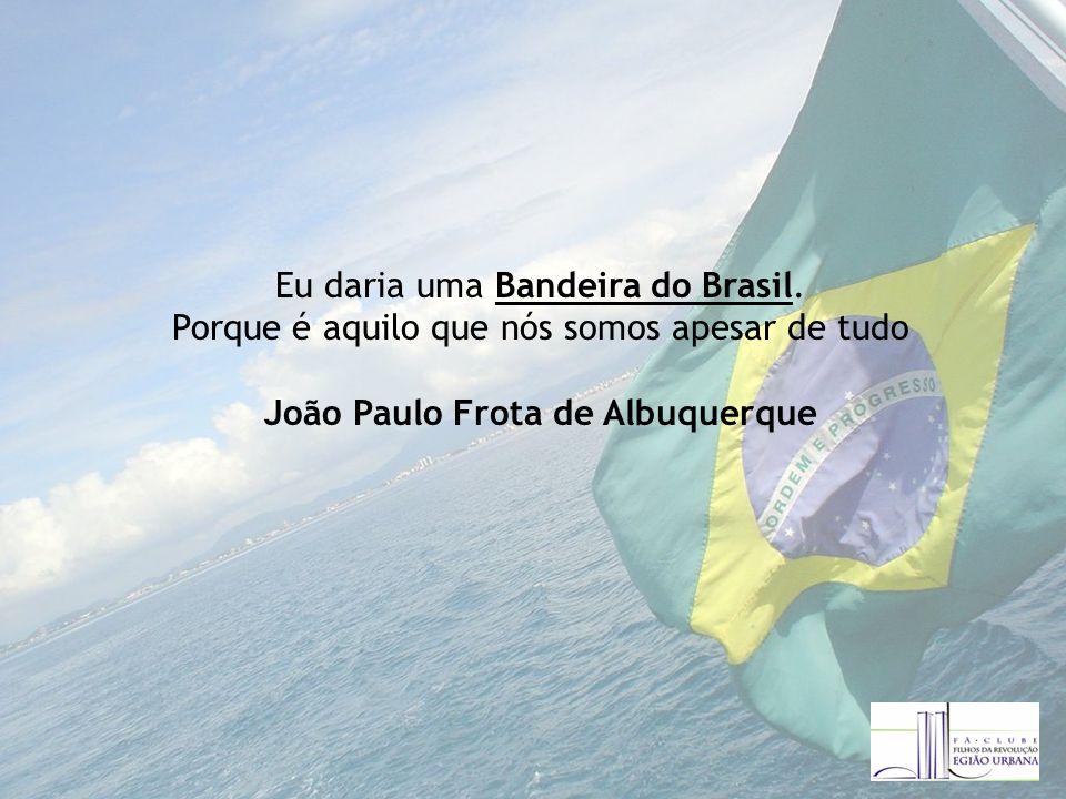 Eu daria uma Bandeira do Brasil.