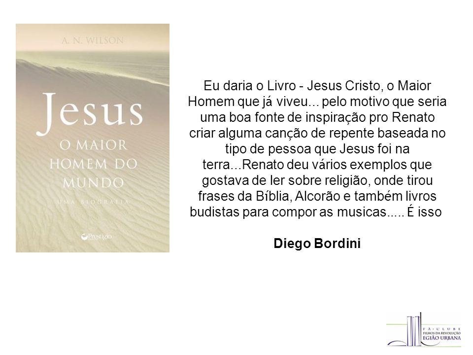 Eu daria o Livro - Jesus Cristo, o Maior Homem que j á viveu...