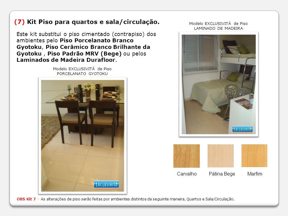 (7) Kit Piso para quartos e sala/circulação. OBS Kit 7 – As alterações de piso serão feitas por ambientes distintos da seguinte maneira, Quartos e Sal
