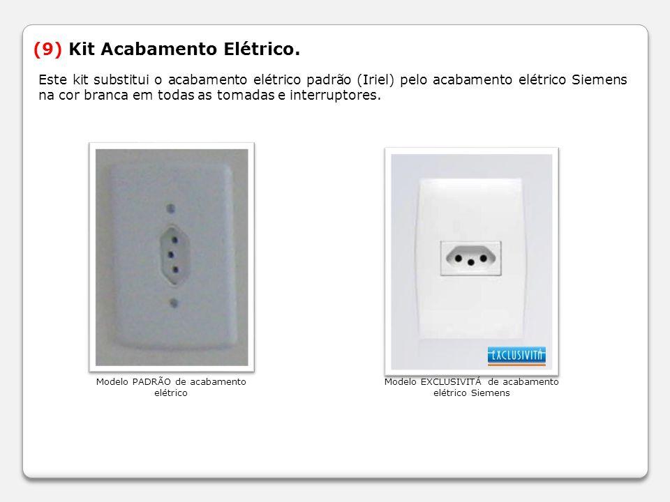 (9) Kit Acabamento Elétrico. Este kit substitui o acabamento elétrico padrão (Iriel) pelo acabamento elétrico Siemens na cor branca em todas as tomada