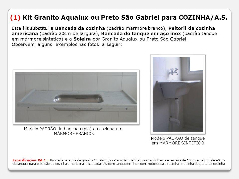 (1) Kit Granito Aqualux ou Preto São Gabriel para COZINHA/A.S. Modelo PADRÃO de bancada (pia) da cozinha em MÁRMORE BRANCO. Especificações Kit 1 – Ban