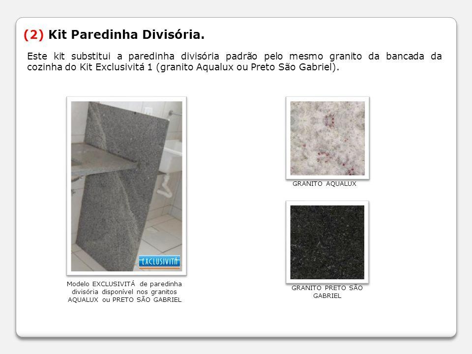 (2) Kit Paredinha Divisória. Este kit substitui a paredinha divisória padrão pelo mesmo granito da bancada da cozinha do Kit Exclusivitá 1 (granito Aq