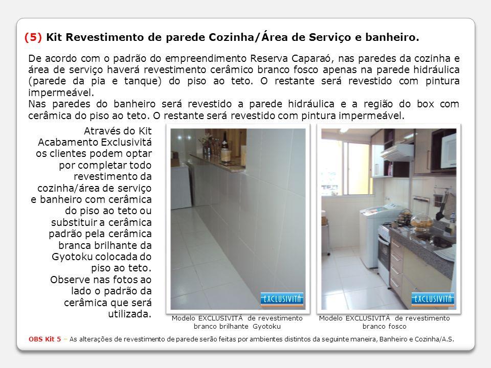 (5) Kit Revestimento de parede Cozinha/Área de Serviço e banheiro. De acordo com o padrão do empreendimento Reserva Caparaó, nas paredes da cozinha e