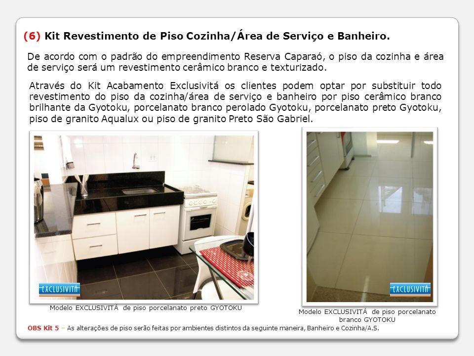 (6) Kit Revestimento de Piso Cozinha/Área de Serviço e Banheiro. De acordo com o padrão do empreendimento Reserva Caparaó, o piso da cozinha e área de
