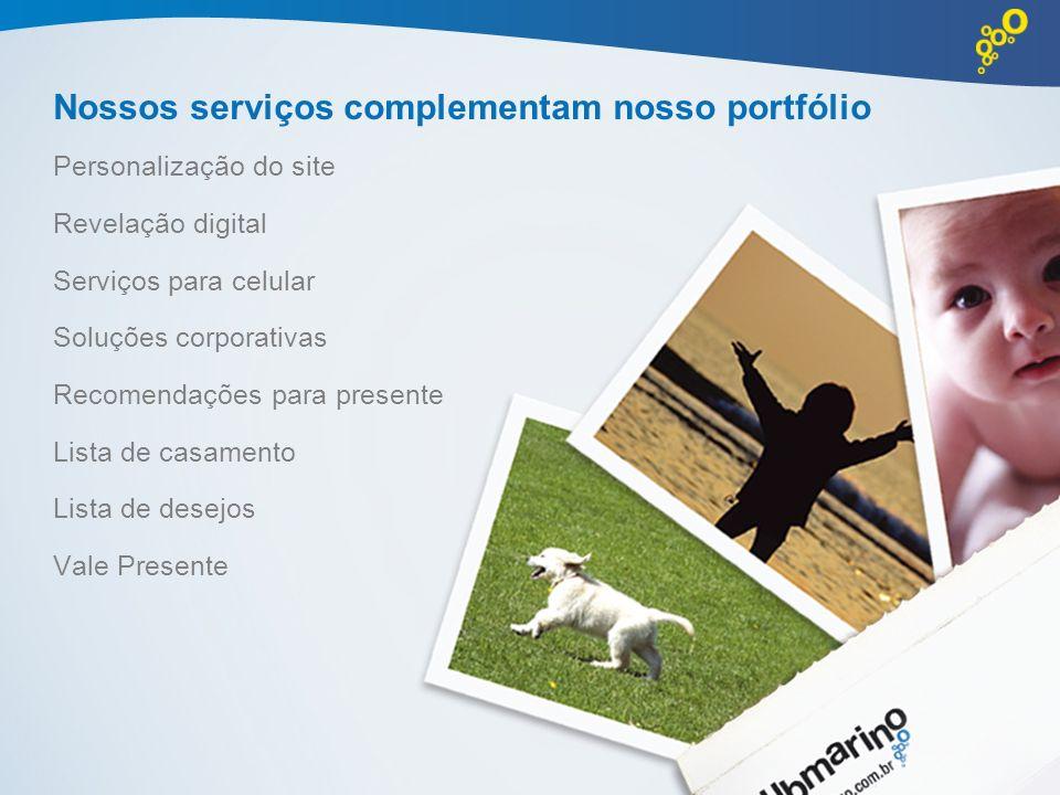 Nossos serviços complementam nosso portfólio Personalização do site Revelação digital Serviços para celular Soluções corporativas Recomendações para p