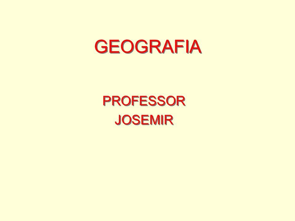 GEOGRAFIA PROFESSOR JOSEMIR PROFESSOR JOSEMIR
