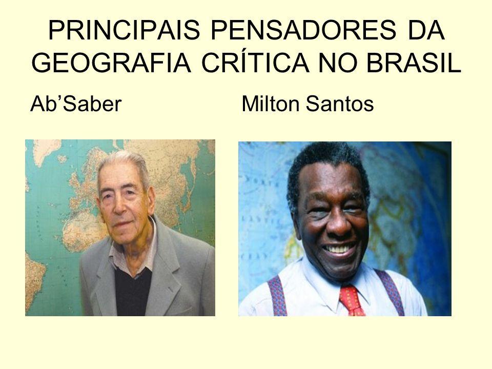 PRINCIPAIS PENSADORES DA GEOGRAFIA CRÍTICA NO BRASIL AbSaber Milton Santos