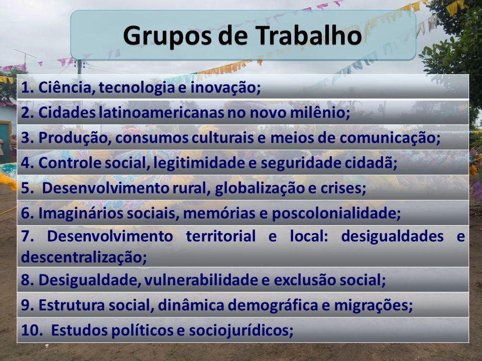 1. Ciência, tecnologia e inovação; 2. Cidades latinoamericanas no novo milênio; 3. Produção, consumos culturais e meios de comunicação; 4. Controle so
