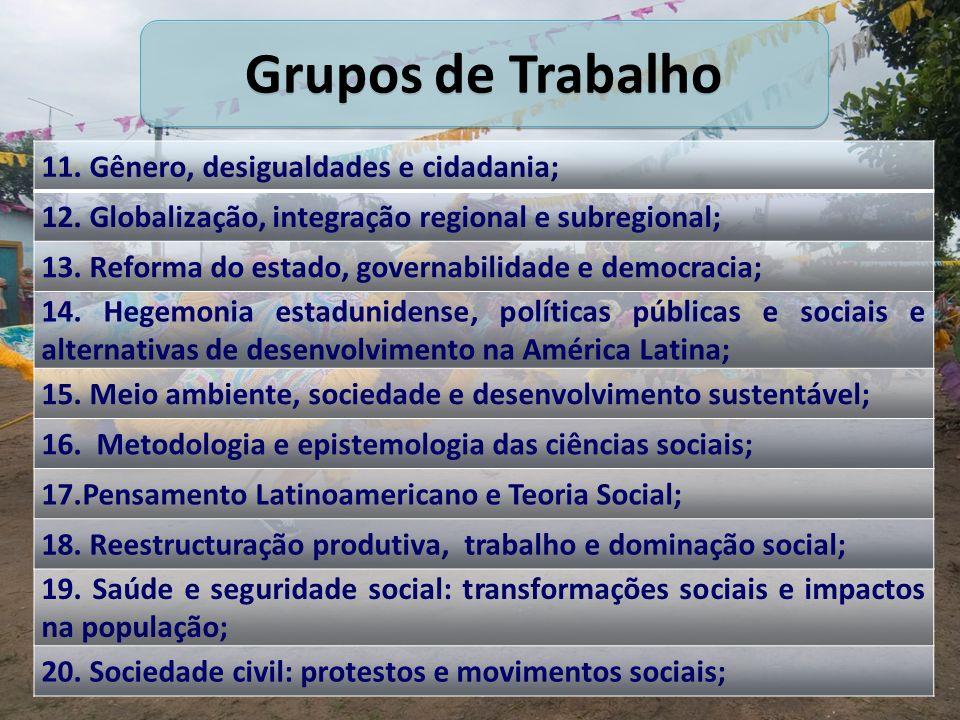 11. Gênero, desigualdades e cidadania; 12. Globalização, integração regional e subregional; 13. Reforma do estado, governabilidade e democracia; 14. H