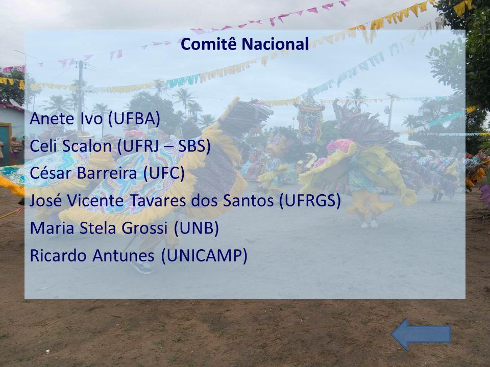 Comitê Nacional Anete Ivo (UFBA) Celi Scalon (UFRJ – SBS) César Barreira (UFC) José Vicente Tavares dos Santos (UFRGS) Maria Stela Grossi (UNB) Ricard