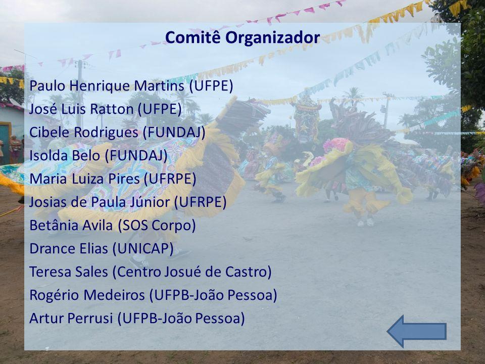 Comitê Organizador Paulo Henrique Martins (UFPE) José Luis Ratton (UFPE) Cibele Rodrigues (FUNDAJ) Isolda Belo (FUNDAJ) Maria Luiza Pires (UFRPE) Josi