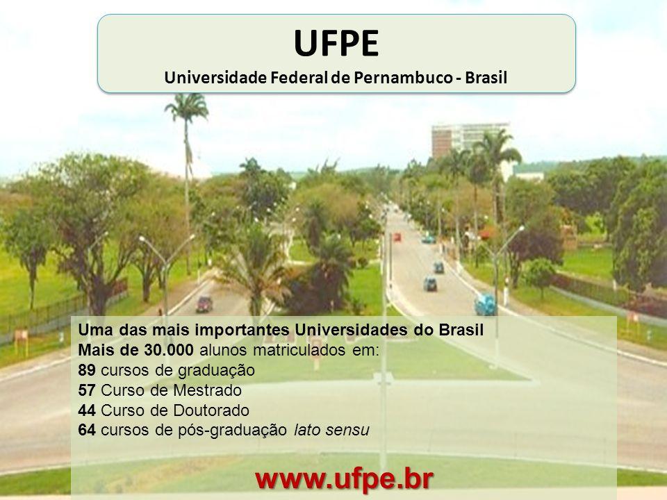 UFPE Universidade Federal de Pernambuco - Brasil UFPE Universidade Federal de Pernambuco - Brasil Uma das mais importantes Universidades do Brasil Mai
