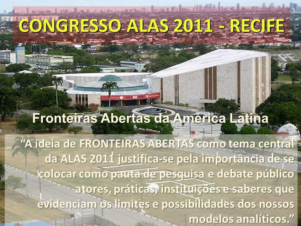 A ideia de FRONTEIRAS ABERTAS como tema central da ALAS 2011 justifica-se pela importância de se colocar como pauta de pesquisa e debate público atore