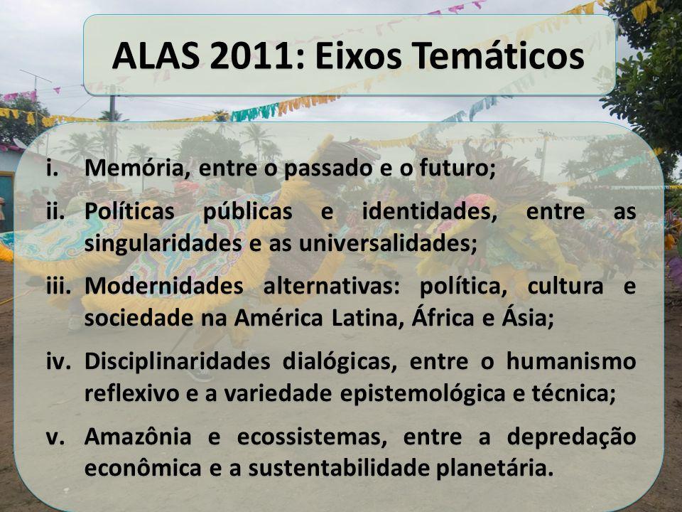 ALAS 2011: Eixos Temáticos i.Memória, entre o passado e o futuro; ii.Políticas públicas e identidades, entre as singularidades e as universalidades; i
