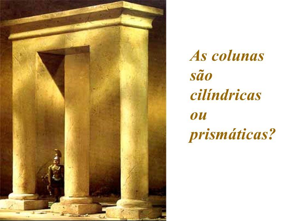 As colunas são cilíndricas ou prismáticas?