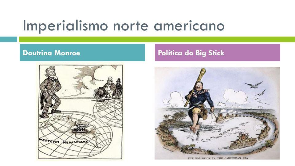 Imperialismo norte americano Doutrina MonroePolítica do Big Stick