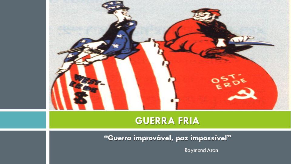 Guerra improvável, paz impossível Raymond Aron GUERRA FRIA