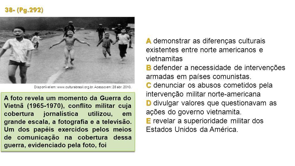 38- (Pg.292) Disponível em: www.culturabrasil.org.br. Acesso em: 28 abr. 2010. A foto revela um momento da Guerra do Vietnã (1965-1970), conflito mili
