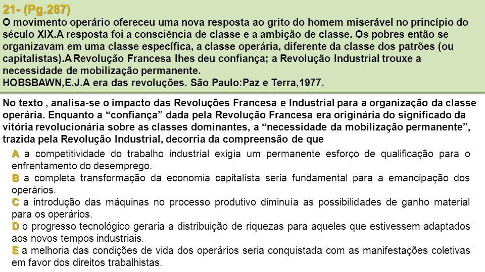 21- (Pg.287) O movimento operário ofereceu uma nova resposta ao grito do homem miserável no princípio do século XIX.A resposta foi a consciência de classe e a ambição de classe.