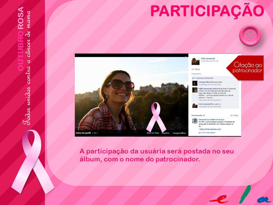 OUTUBRO ROSA PARTICIPAÇÃO A participação da usuária será postada no seu álbum, com o nome do patrocinador.