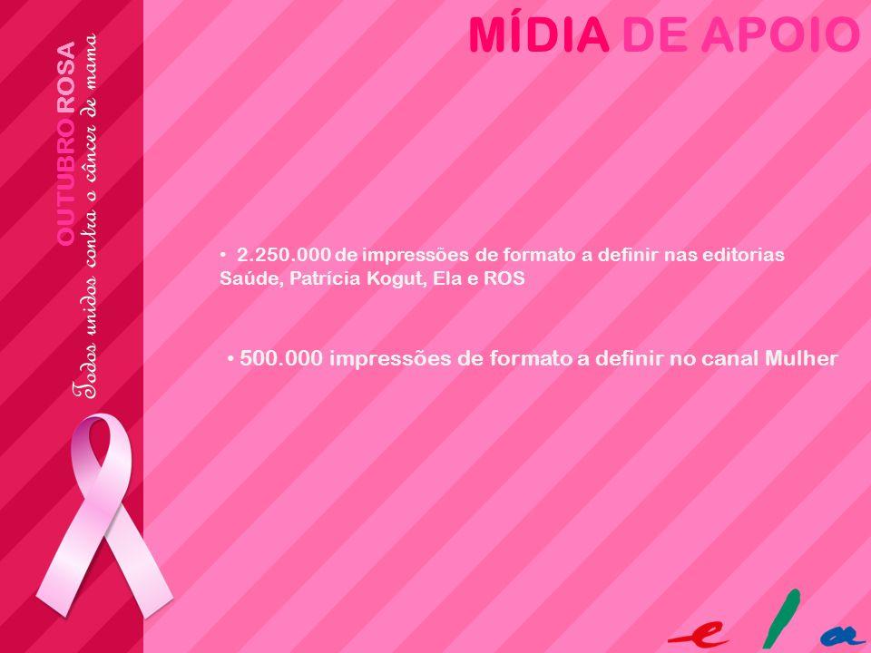 OUTUBRO ROSA MÍDIA DE APOIO 2.250.000 de impressões de formato a definir nas editorias Saúde, Patrícia Kogut, Ela e ROS 500.000 impressões de formato